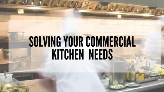 Solving Commercial Kitchen Needs